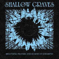 "SHALLOW GRAVES ""BREATHING PRAYERS AND ECHOES OF GOODBYES"" (CD (ED. LIM.))"